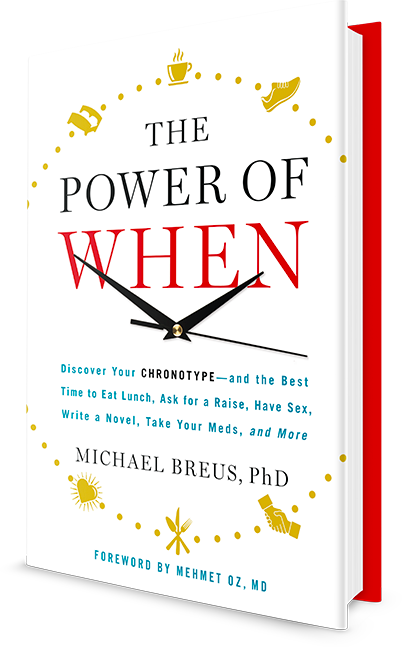 Write a Novel Take Your Meds Ask for a Raise The Power of When: Discover Your Chronotype--and Learn the Best Time to Eat Lunch and More Have Sex
